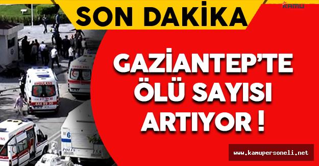 Son Dakika ! Gaziantep'te Ölü Sayısı Artıyor