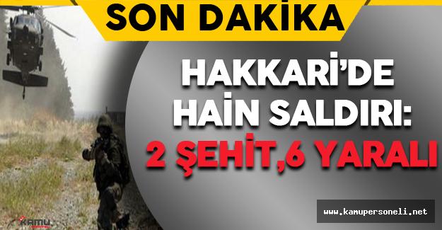 Hakkari'de Hain Saldırı : 2 Şehit, 6 Yaralı