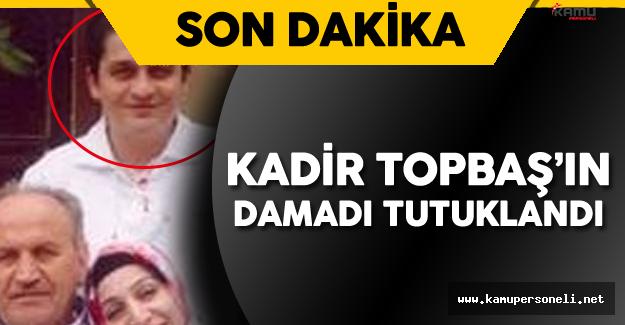 Son Dakika: Kadir Topbaş'ın Damadı Tutuklandı