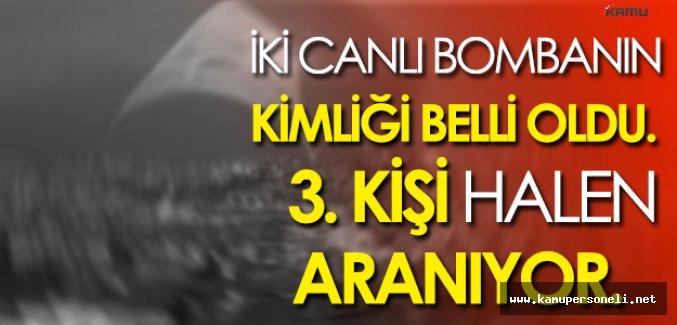 Son Dakika: Kendini patlatan iki bombacının kimlikleri belirlendi, 3. kişi heryerde aranıyor!