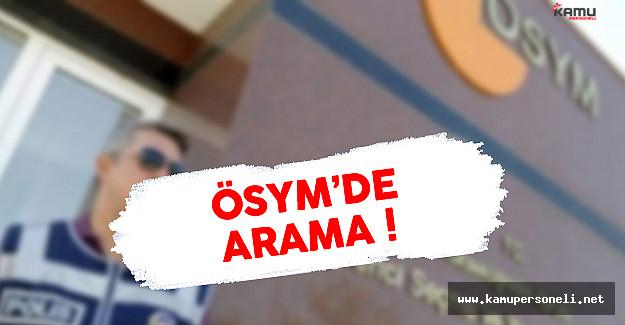 Son Dakika: ÖSYM'de Arama !