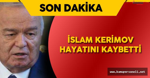 Son Dakika: Özbekistan Devlet Başkanı Hayatını Kaybetti  - İslam Kerimov Kimdir?