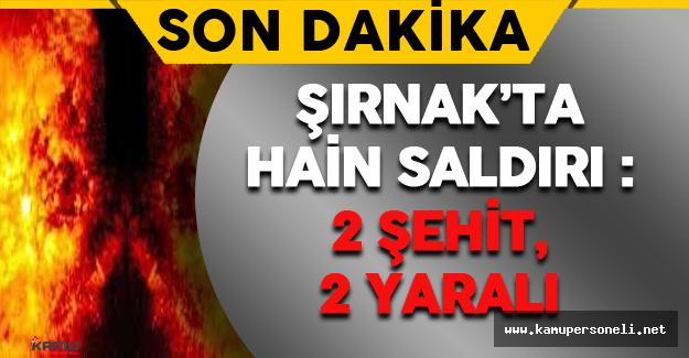Son Dakika: Şırnak'ta Hain Saldırı