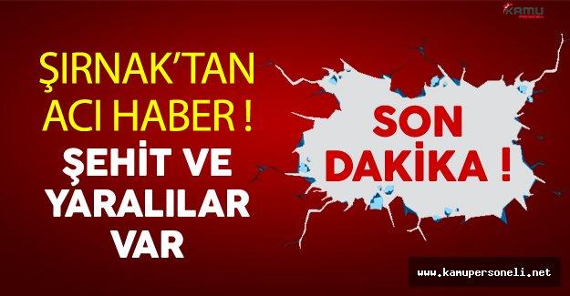 Son Dakika: Şırnak'tan Acı Haber! Şehit ve Yaralılar Var