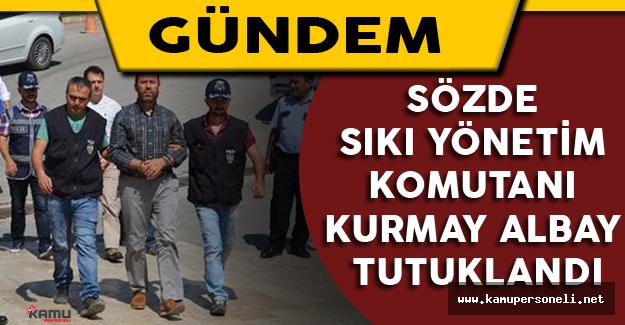 Sözde Sıkı Yönetim Komutanı Kurmay Albay Tutuklandı