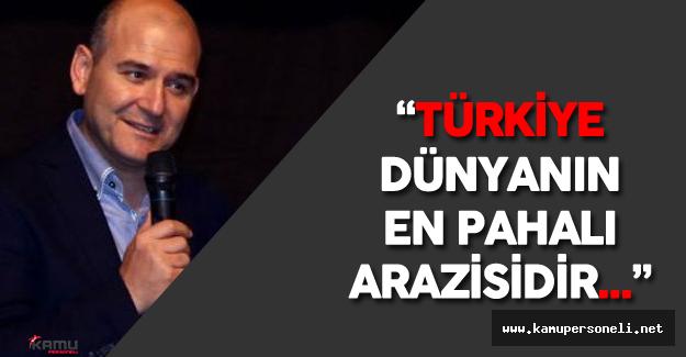 """Süleyman Soylu : """"Biz Dünyanın En Pahalı Arazisinde Oturuyoruz"""""""