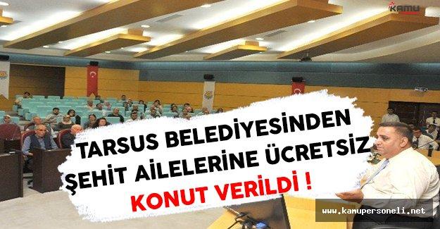 Tarsus Belediyesinden Şehit Ailelerine Ücretsiz Ev !