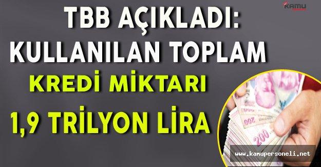 TBB Açıkladı: Kullanılan Toplam Kredi Miktarı 1,9 Trilyon Lira !
