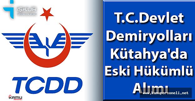 TCDD Kütahya'da Eski Hükümlü Alımı Yapacak