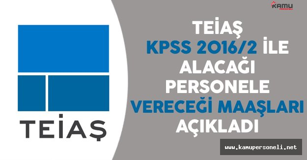 TEİAŞ KPSS 2016/2 İle Alacağı Personele Vereceği Maaşları Açıkladı