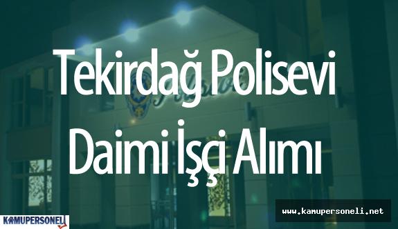Tekirdağ Polisevi Müdürlüğü Daimi İşçi Alımı Yapacak