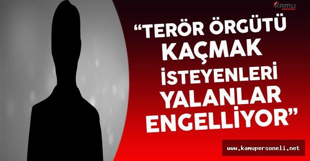 """""""Terör Örgütü Kaçmak İsteyenleri Yalanla Engelliyor"""""""