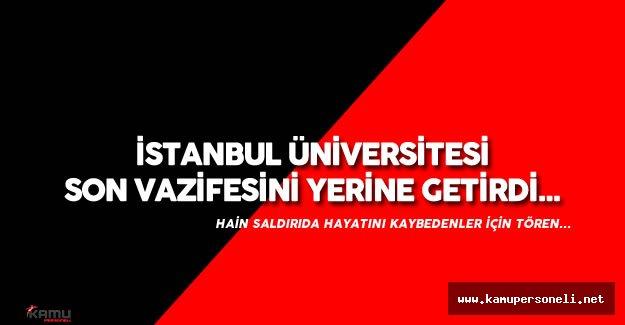 Terör Saldırısında Hayatını Kaybedenler için İstanbul Üniversitesi'nde Tören Düzenlendi