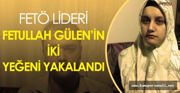 Terörist Başı Fetullah Gülen'in 2 Yeğeni Yakalandı