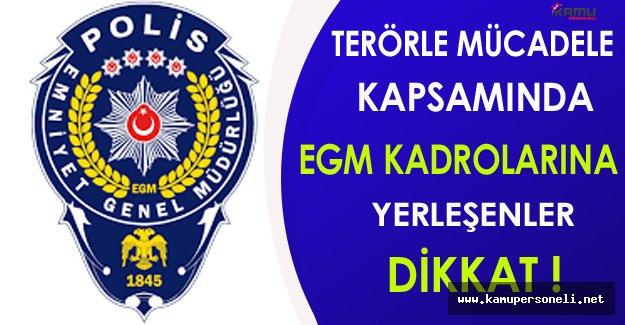 Terörle Mücadele Kapsamında EGM Kadrolarına Yerleşenler Dikkat !