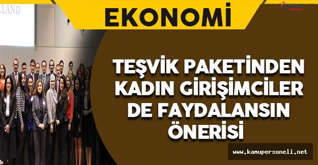 'Teşvik Paketinden Kadın Girişimciler de Faydalansın' Önerisi Geldi