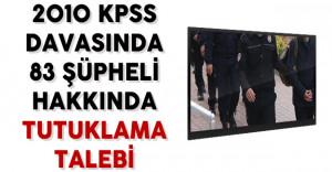 2010 KPSS Davasında 83 Şüpheli Hakkında Tutuklama Talebi