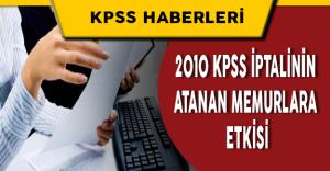 2010 KPSS İptalinin, Bu Sınav ile Atananlara Etkisi Üzerine Hukuksal Değerlendirmemiz