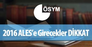 2016 ALES İlkbahar Dönemi Sınavına Girecek Adaylar DİKKAT