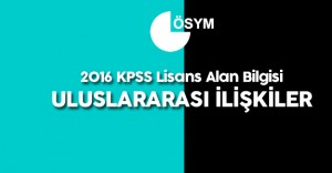 2016 KPSS Lisans Alan Bilgisi ( A Grubu ) Uluslararası İlişkiler Soruları, Cevapları , Yorumları