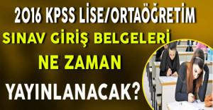 2016 KPSS Lise/Ortaöğretim Sınav Giriş Belgeleri Ne Zaman Yayınlanacak?