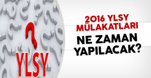2016 YLSY Mülakatları Ne Zaman Yapılacak?