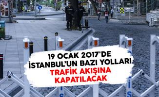 19 Ocak 2017'de İstanbul'un Bazı Yolları Trafik Akışına Kapatılacak