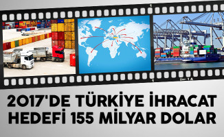 2017'de Türkiye İhracat Hedefi 155 Milyar Dolar