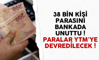 38 bin kişi parasını bankada unuttu ! Paralar YTM'ye devredilecek
