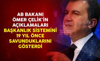 AB Bakanı Ömer Çelik'in Açıklamaları Başkanlık Sistemini 19 Yıl Önce Savunduklarını Gösterdi