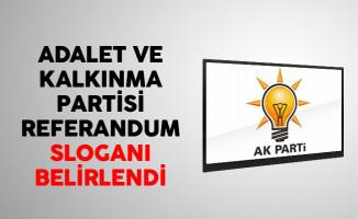 Adalet ve Kalkınma Partisi Referandum Sloganı Belirlendi