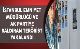 Ak Parti İl Başkanlığına ve İstanbul Emniyetine Saldıran Terörist Yakalandı