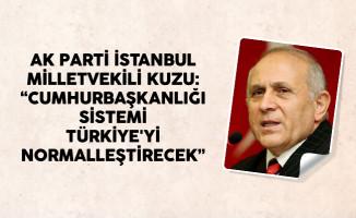 AK Parti İstanbul Milletvekili Kuzu: Cumhurbaşkanlığı Sistemi Türkiye'yi Normalleştirecek