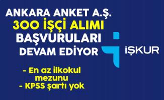 Ankara Anket A.Ş. En Az İlkokul Mezunu 300 İşçi Alımı Başvuruları Devam Ediyor