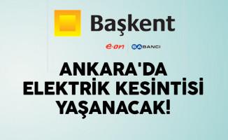 Ankara'da Elektrik Kesintisinin Yaşanacağı Semt Ve Mahalleler?