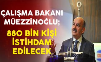 Çalışma Bakanı Müezzinoğlu: İstihdam Seferberliği Kapsamında 880 Bin Kişi İstihdam Edilecek
