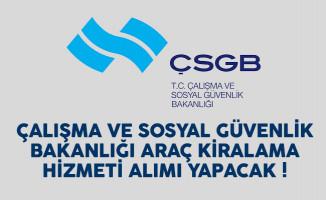 Çalışma ve Sosyal Güvenlik Bakanlığı (ÇSGB) araç kiralama hizmeti alımı yapacak