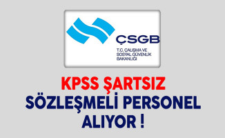 Çalışma ve Sosyal Güvenlik Bakanlığı (ÇSGB) KPSS Şartsız Sözleşmeli Personel Alıyor
