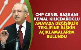 CHP Genel Başkanı Kemal Kılıçdaroğlu Anayasa Değişiklik Teklifine İlişkin Açıklamalarda Bulundu