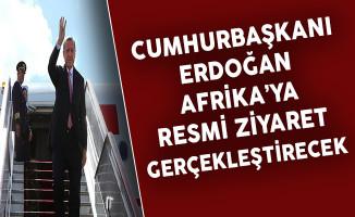 Cumhurbaşkanı Erdoğan Afrika'ya Resmi Ziyaretlerde Bulunacak