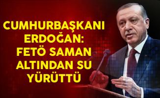 Cumhurbaşkanı Erdoğan: FETÖ Saman Altından Su Yürüttü