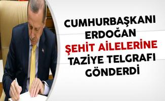Cumhurbaşkanı Erdoğan Şehit Ailelerine Taziye Telgrafı Gönderdi