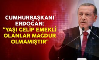 Cumhurbaşkanı Erdoğan: Yaşı Gelip Emekli Olanlar Mağdur Olmamıştır
