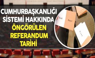 Cumhurbaşkanlığı Sistemi Hakkında Öngörülen Referandum Tarihi