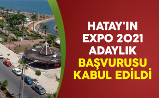 Hatay'ın EXPO 2021 Adaylık Başvurusu Kabul Edildi
