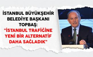 İstanbul Büyükşehir Belediye Başkanı Topbaş: İstanbul Trafiğine Yeni Bir Alternatif Daha Sağladık