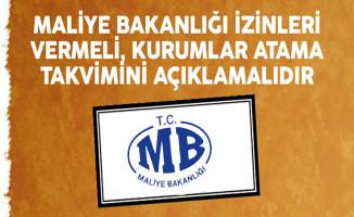 Maliye Bakanlığı İzinleri Vermeli, Kurumlar Atama Takvimini Açıklamalıdır
