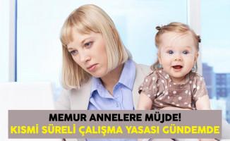 Memur Annelere Müjde! Kısmi Süreli Çalışma Yasası Gündemde