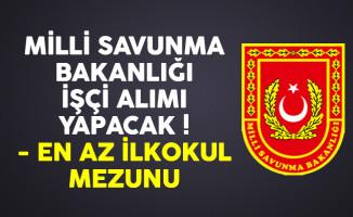 Milli Savunma Bakanlığı (MSB) en az ilkokul mezunu işçi alımı yapacak