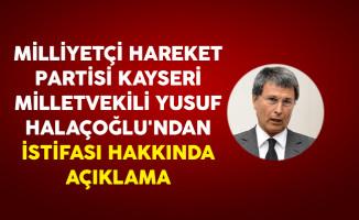 Milliyetçi Hareket Partisi Kayseri Milletvekili Yusuf Halaçoğlu'ndan İstifası Hakkında Açıklama